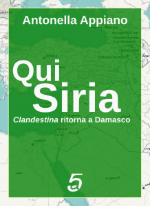 Qui Siria - Clandestina ritorna a Damasco - Antonella Appiano, Quintadicopertina